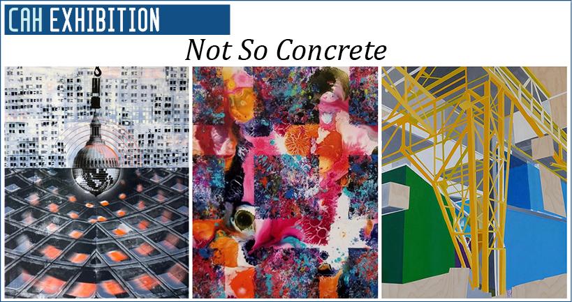 CAH Exhibition - Not So Concrete