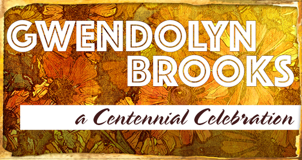 Gwendolyn Brooks: A Centennial Celebration