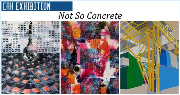 CAH Exhibition - Not So Concrete