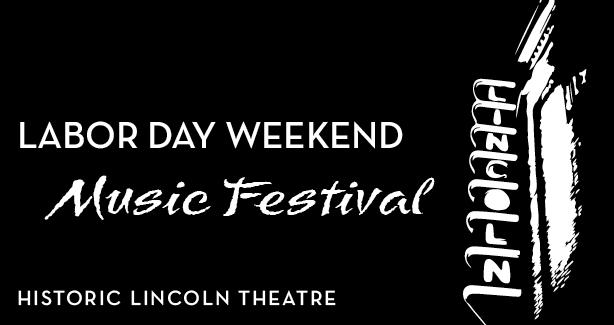 Labor Day Weekend Music Festival at the Lincoln Theatre